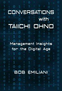 """Conversations with Taiichi Ohno, Management Insights for the Digital Age"" by Bob Emiliani"