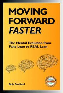 "Moving Forward Faster, The Mental Evolution from Fake Lean to REAL Lean"" by Bob Emiliani"
