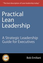 """Practical Lean Leadership, A Strategic Leadership Guide for Executives"" by Bob Emiliani"