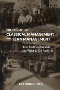 Bob Emiliani's new book - The Triumph of Classical Management over Lean Management