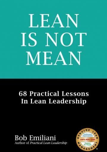 Lean Is Not Mean 68 Practical Lessons in Lean Leadership by Bob Emiliani
